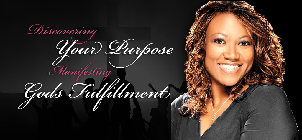Discovering Your Purpose Manifesting God's Fulfillment.